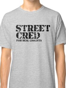 Sreet Cred design to be cool Classic T-Shirt