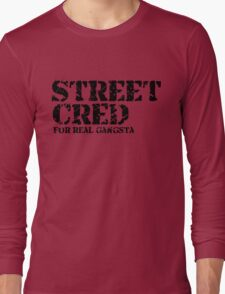 Sreet Cred design to be cool Long Sleeve T-Shirt