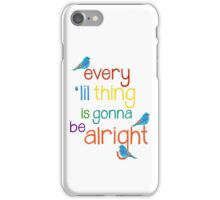 Every 'lil Thing is Gonna Be alright iPhone Case/Skin
