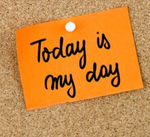 Today Is My Day Sticker