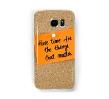 Have Time For The Things That Matter  Samsung Galaxy Case/Skin