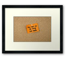 Have Time For The Things That Matter  Framed Print