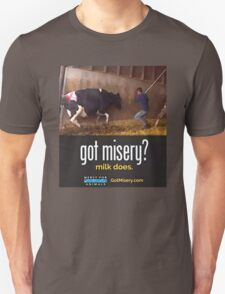 Got Misery? Milk Does!! Unisex T-Shirt