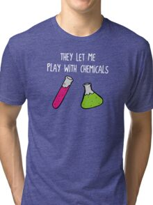 They Let Me Play with Chemicals Tri-blend T-Shirt