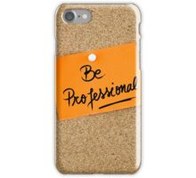 Be Professional iPhone Case/Skin