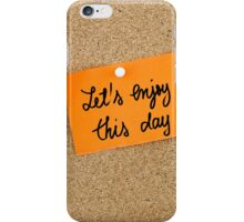 Let's Enjoy This Day iPhone Case/Skin