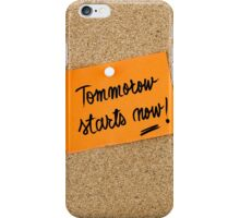 Tomorrow Starts Now iPhone Case/Skin