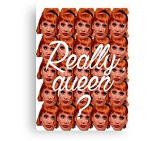 Really, queen? Canvas Print