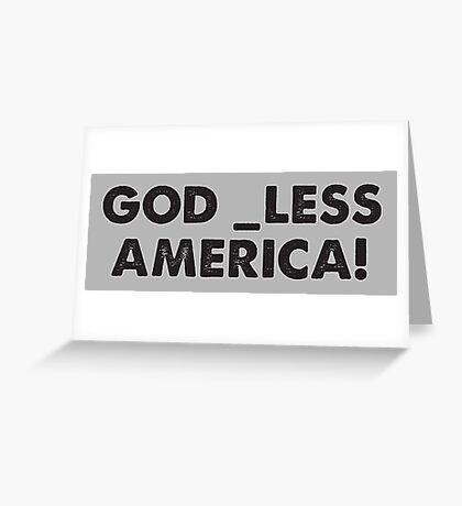 God _less America! Greeting Card