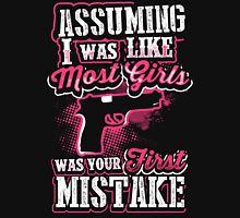 Assuming I Was Like Most Girls was Your First Mistake Unisex T-Shirt