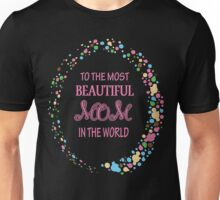 TO THE MOST BEAUTIFUL MOM IN THE WORLD Unisex T-Shirt