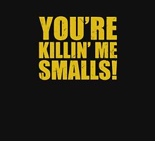 YOURE KILLIN ME SMALLS Unisex T-Shirt