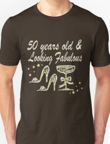 50 YEARS OLD AND LOOKING FABULOUS Unisex T-Shirt