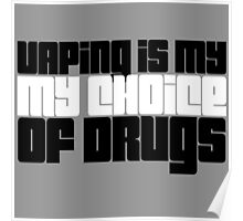Vaping Is My Choice Of Drugs  Poster