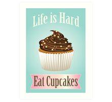 Life is Hard, Eat Cupcakes Art Print