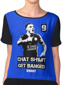 Chat Sh%#t, Get Banged - Vardy Chiffon Top