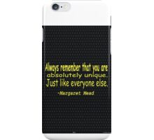 """""""Always remember that you are absolutely unique.....""""-Margaret Mead iPhone Case/Skin"""