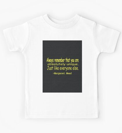 """""""Always remember that you are absolutely unique.....""""-Margaret Mead Kids Tee"""