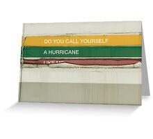 do you call yourself a hurricane like me Greeting Card