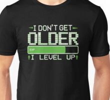 I Don't Get Older I Level Up Unisex T-Shirt