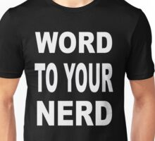 WORD TO YOUR NERD Unisex T-Shirt