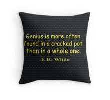 Genius is more often found in a cracked pot than in a whole one. -E.B. White Throw Pillow