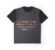 Believe that life is worth living and your belief will help create the fact. -William James Graphic T-Shirt