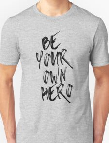 Be Your Own Hero Quote Unisex T-Shirt