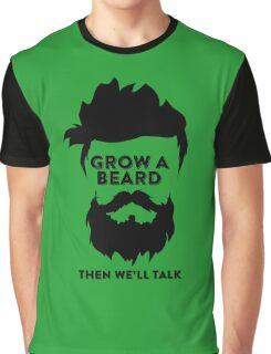 Grow a Beard then we'll talk Graphic T-Shirt