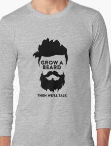 Grow a Beard then we'll talk Long Sleeve T-Shirt