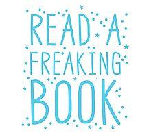 READ A FREAKIN BOOK Photographic Print