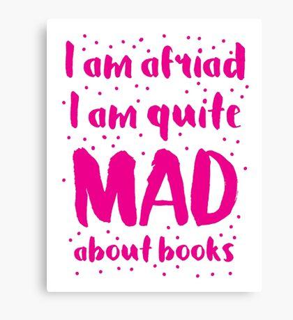 I am afraid i am quite mad about BOOKS Canvas Print