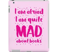 I am afraid i am quite mad about BOOKS iPad Case/Skin