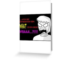 'And he insert his what into her whaaaaaa...?!' Greeting Card