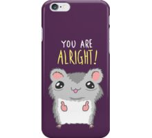 You Are Alright Motivational Hamster iPhone Case/Skin