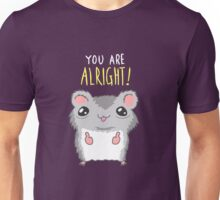 You Are Alright Motivational Hamster Unisex T-Shirt