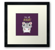 You Are Alright Motivational Hamster Framed Print