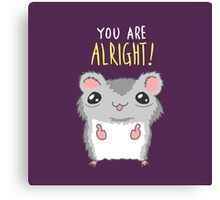 You Are Alright Motivational Hamster Canvas Print