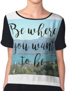 Travel - Be where you want to be Chiffon Top