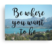 Travel - Be where you want to be Canvas Print