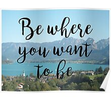 Travel - Be where you want to be Poster