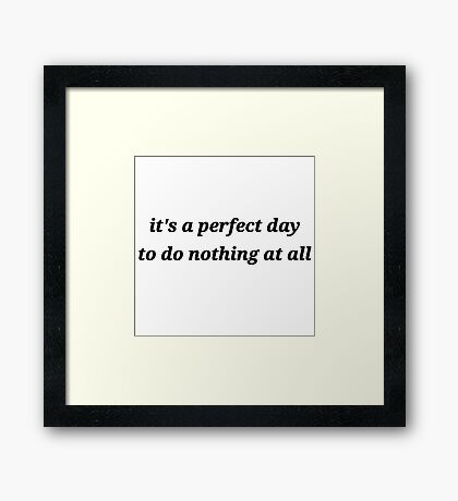 it's a perfect day to do nothing at all Framed Print
