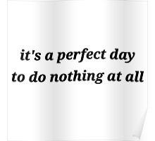 it's a perfect day to do nothing at all Poster