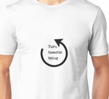 Turn Towards Being  Unisex T-Shirt