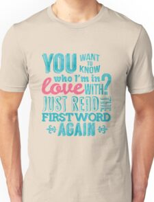 You want to know who I'm in love with? Unisex T-Shirt