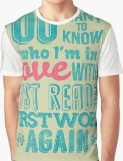 You want to know who I'm in love with? Graphic T-Shirt