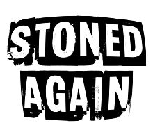 STONED AGAIN Photographic Print
