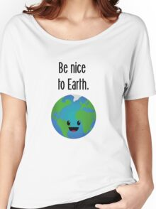 Be nice to earth Women's Relaxed Fit T-Shirt