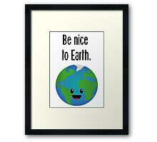 Be nice to earth Framed Print