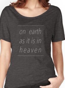 On Earth As It Is In Heaven Women's Relaxed Fit T-Shirt